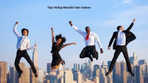 Tips Hidup Mandiri dan Sukses