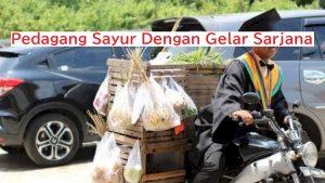 Pedagang Sayur Dengan Gelar Sarjana